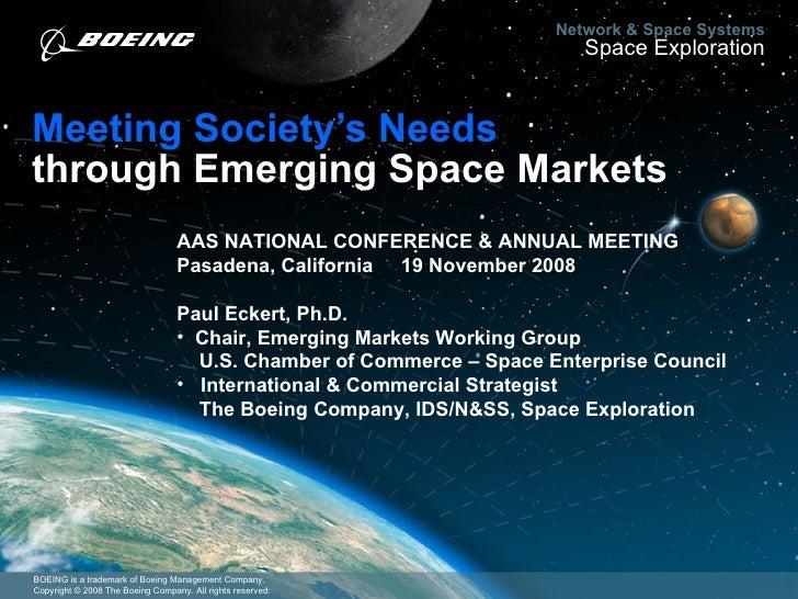 Meeting Society's Needs through Emerging Space Markets <ul><li>AAS NATIONAL CONFERENCE & ANNUAL MEETING </li></ul><ul><li>...