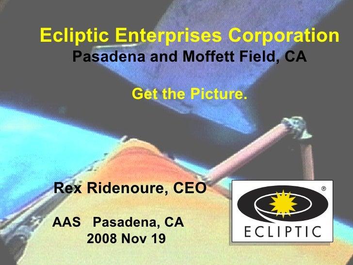 <ul><li>Ecliptic Enterprises Corporation </li></ul><ul><li>Pasadena and Moffett Field, CA </li></ul><ul><li>Get the Pictur...