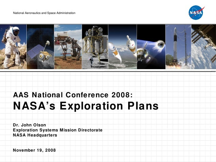 AAS National Conference 2008: NASA's Exploration Plans Dr. John Olson Exploration Systems Mission Directorate NASA Headqua...