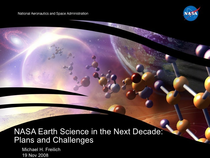 Michael H. Freilich 19 Nov 2008  NASA Earth Science in the Next Decade:  Plans and Challenges