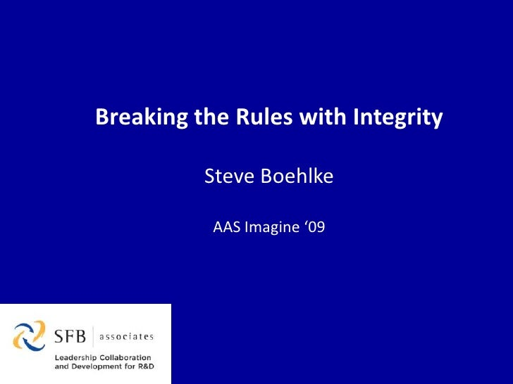 Breaking the Rules with Integrity <br />Steve Boehlke<br />AAS Imagine '09<br />