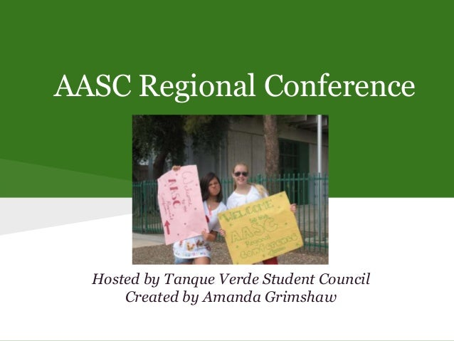 AASC Regional Conference Hosted by Tanque Verde Student Council Created by Amanda Grimshaw