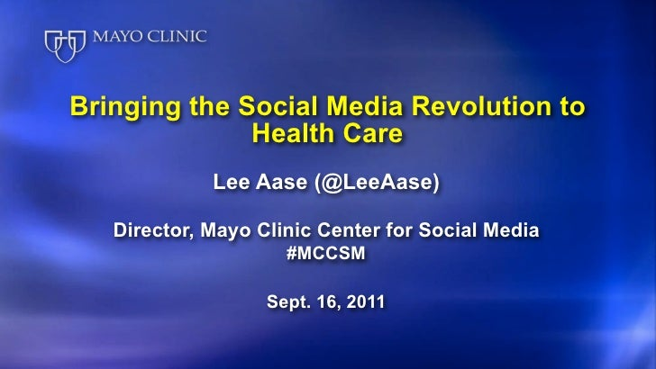 Bringing the Social Media Revolution to              Health Care             Lee Aase (@LeeAase)   Director, Mayo Clinic C...