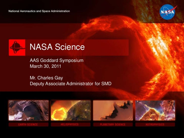 NASA Science<br />AAS Goddard Symposium<br />March 30, 2011<br />Mr. Charles Gay<br />Deputy Associate Administrator for S...
