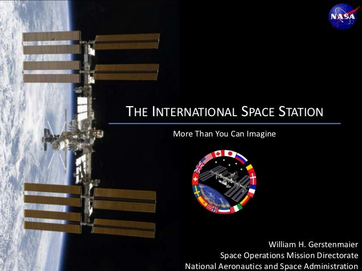 The International Space Station<br />More Than You Can Imagine<br />William H. Gerstenmaier<br />Space Operations Mission ...