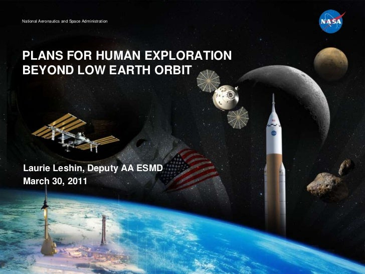 PLANS FOR HUMAN EXPLORATION BEYOND LOW EARTH ORBIT<br />Laurie Leshin, Deputy AA ESMD<br />March 30, 2011<br />