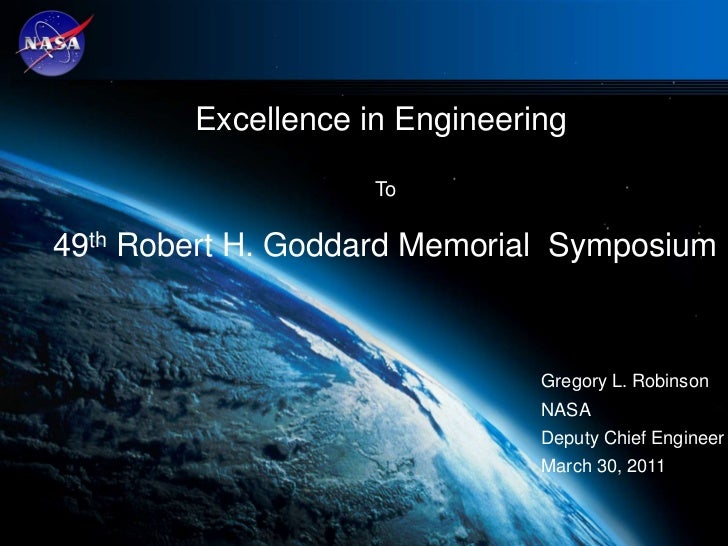 Excellence in Engineering <br />To<br />49th Robert H. Goddard Memorial  Symposium<br />Gregory L. Robinson<br />NASA<br /...