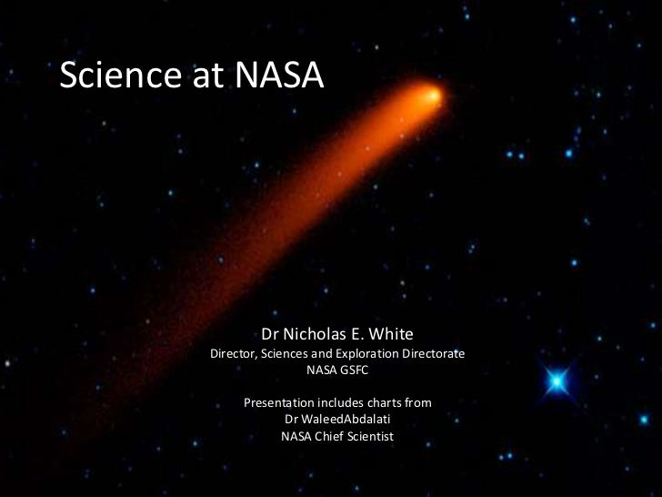 Science at NASA<br />Dr Nicholas E. White<br />Director, Sciences and Exploration Directorate <br />NASA GSFC<br />Present...