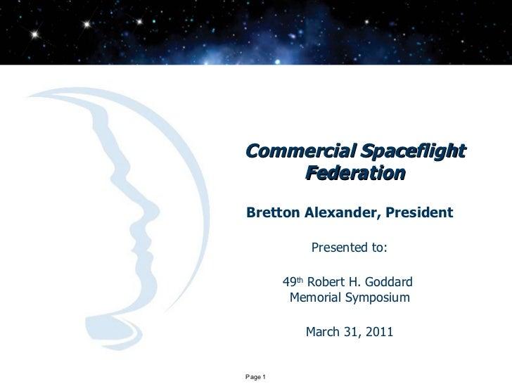Commercial Spaceflight Federation Bretton Alexander, President Presented to: 49 th  Robert H. Goddard  Memorial Symposium ...