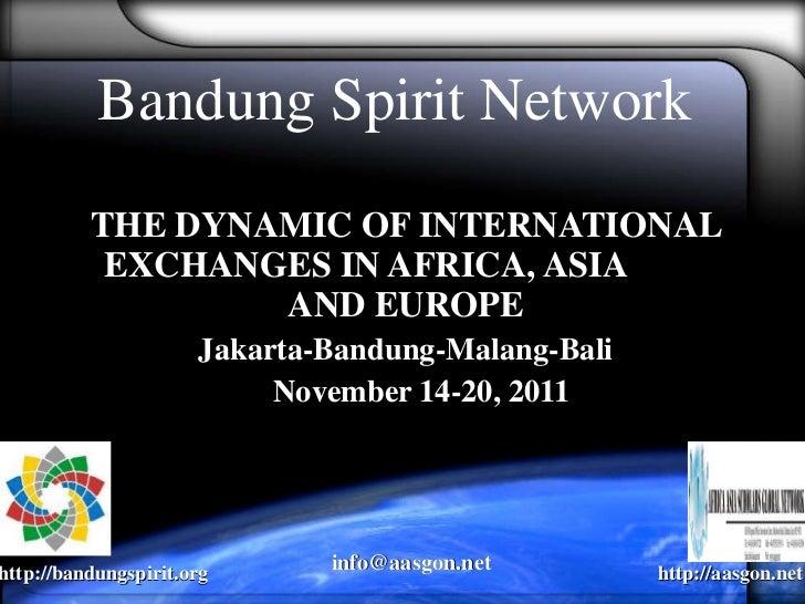 Bandung Spirit Network THE DYNAMIC OF INTERNATIONAL EXCHANGES IN AFRICA, ASIA  AND EUROPE Jakarta-Bandung-Malang-Bali Nove...