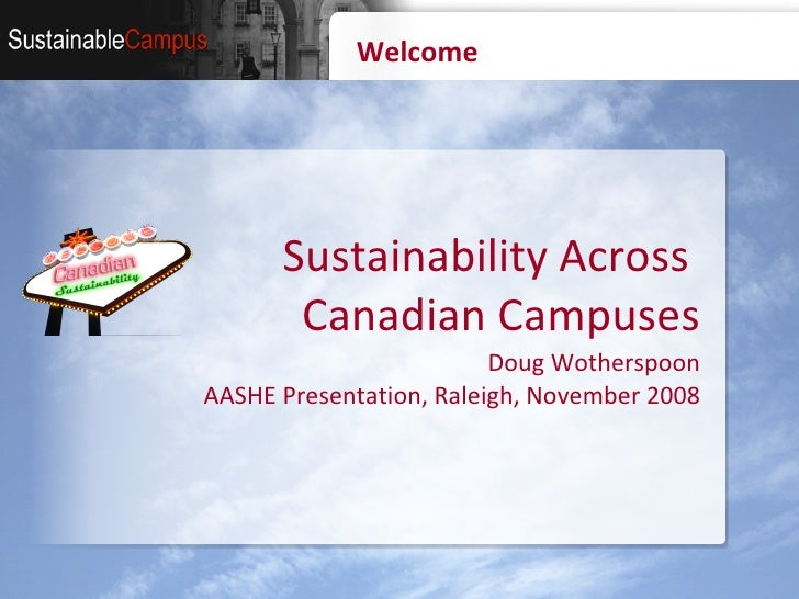 Welcome Sustainability Across  Canadian Campuses   Doug Wotherspoon AASHE Presentation, Raleigh, November 2008