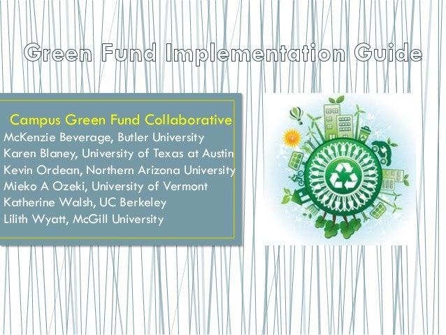 Campus Green Fund Collaborative McKenzie Beverage, Butler University Karen Blaney, University of Texas at Austin Kevin Ord...