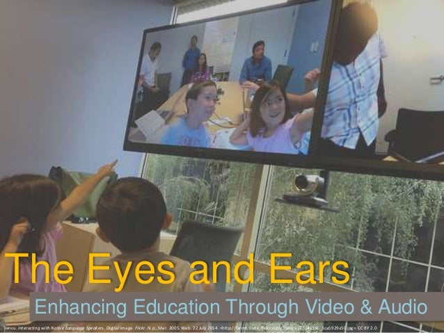 The Eyes and Ears Enhancing Education Through Video & Audio Jencu. Interacting with Native Language Speakers. Digital imag...