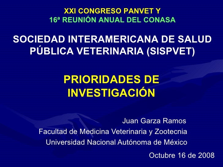 PRIORIDADES DE INVESTIGACIÓN   Juan Garza Ramos Facultad de Medicina Veterinaria y Zootecnia Universidad Nacional Autónoma...