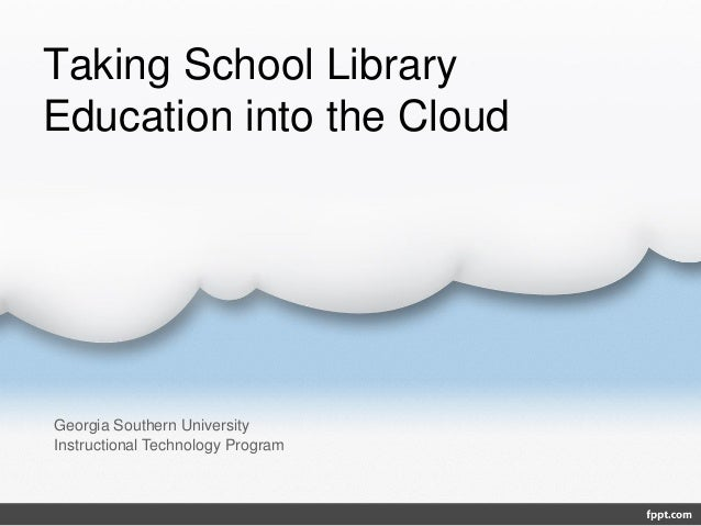 Taking School Library Education into the Cloud  Georgia Southern University Instructional Technology Program