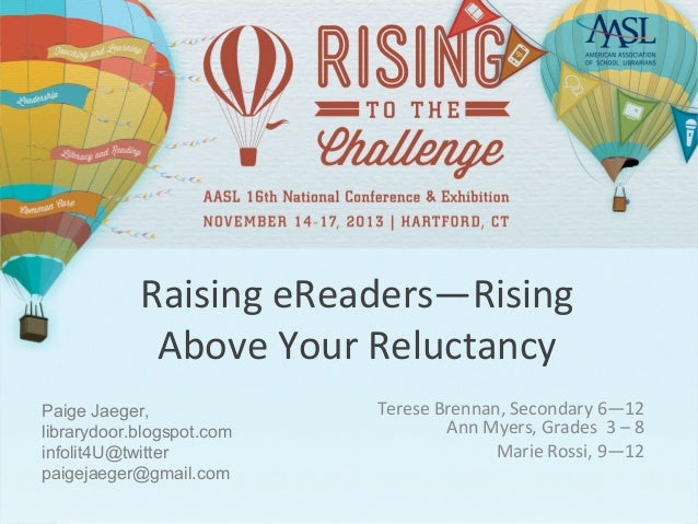 Raising eReaders—Rising Above Your Reluctancy Paige Jaeger, librarydoor.blogspot.com infolit4U@twitter paigejaeger@gmail.c...