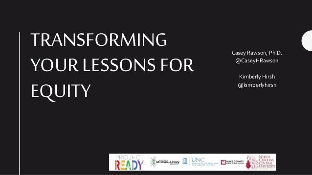 TRANSFORMING YOUR LESSONS FOR EQUITY Casey Rawson, Ph.D. @CaseyHRawson Kimberly Hirsh @kimberlyhirsh