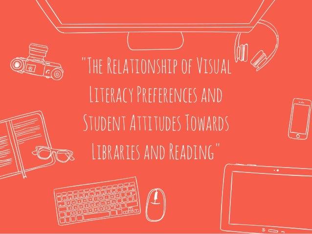 """TheRelationshipofVisual LiteracyPreferencesand StudentAttitudesTowards LibrariesandReading"""