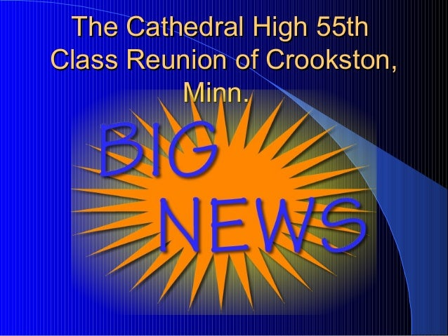 The Cathedral High 55thThe Cathedral High 55th Class Reunion of Crookston,Class Reunion of Crookston, Minn.Minn.