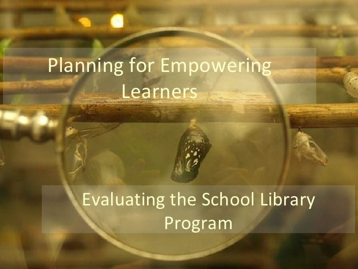 Planning for Empowering Learners Evaluating the School Library Program