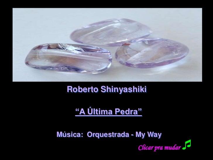 """Roberto Shinyashiki    """"A Última Pedra""""Música: Orquestrada - My Way                     Clicar pra mudar   """