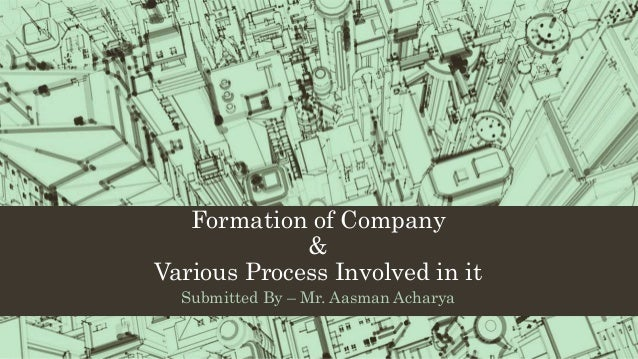 Formation of Company & Various Process Involved in it Submitted By – Mr. Aasman Acharya