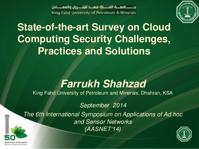 State-of-the-art Survey on Cloud Computing Security Challenges, Practices and Solutions Farrukh Shahzad King Fahd Universi...