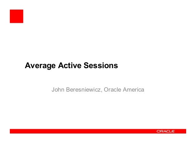 Average Active Sessions John Beresniewicz, Oracle America
