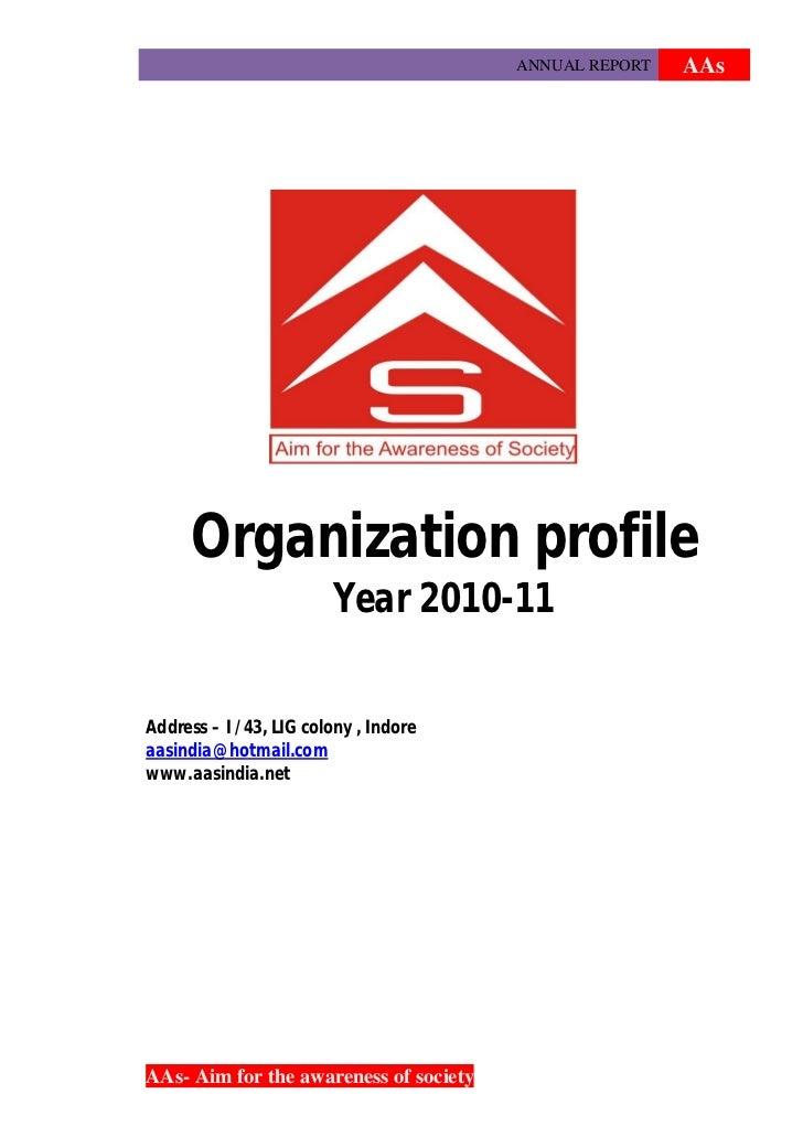 ANNUAL REPORT   AAs     Organization profile                        Year 2010-11Address – I /43, LIG colony , Indoreaasind...