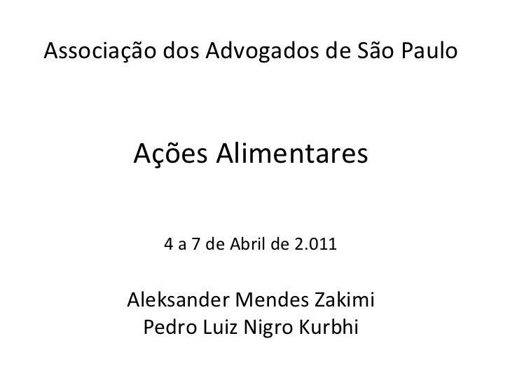 Associação dos Advogados de São Paulo Ações Alimentares  4 a 7 de Abril de 2.011  Aleksander Mendes Zakimi Pedro Luiz Nigr...