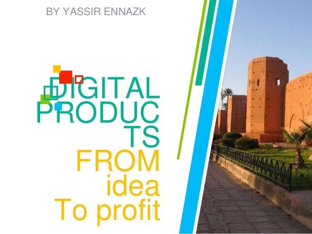 DIGITAL PRODUC TS FROM idea To profit BY YASSIR ENNAZK