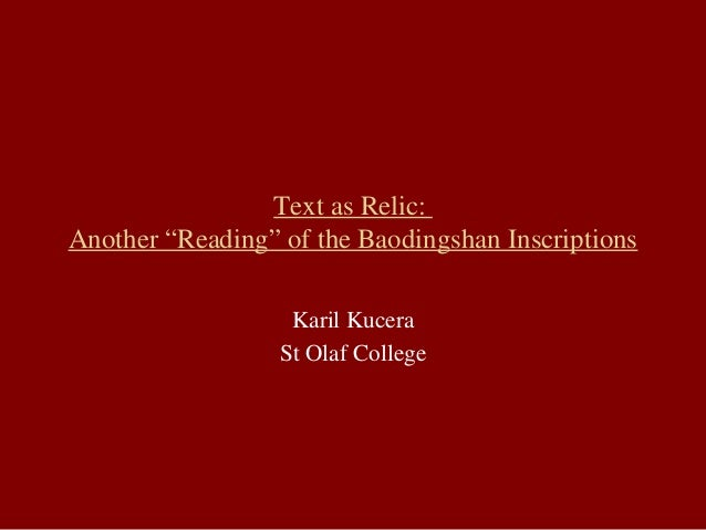 "Text as Relic:Another ""Reading"" of the Baodingshan Inscriptions                   Karil Kucera                  St Olaf Co..."