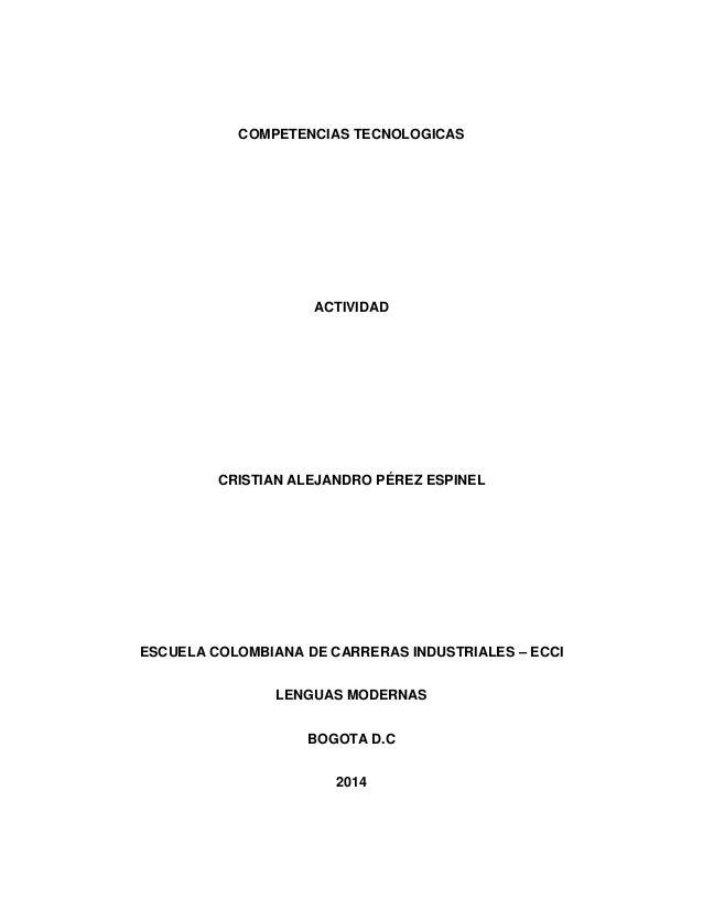 COMPETENCIAS TECNOLOGICAS ACTIVIDAD CRISTIAN ALEJANDRO PÉREZ ESPINEL ESCUELA COLOMBIANA DE CARRERAS INDUSTRIALES – ECCI LE...