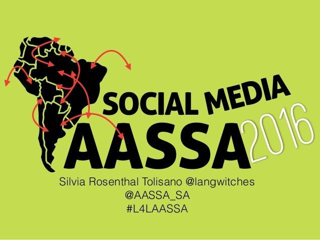 SOCIAL AASSA2016MEDIA Silvia Rosenthal Tolisano @langwitches @AASSA_SA #L4LAASSA
