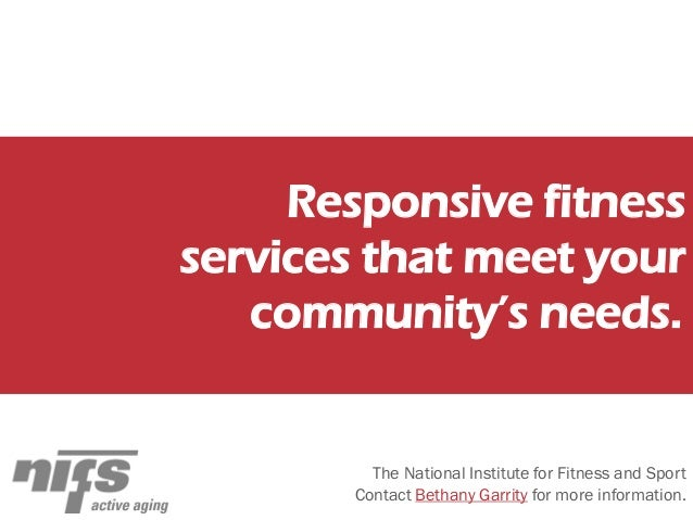 Responsive fitness services that meet your community's needs. The National Institute for Fitness and Sport Contact Bethany...