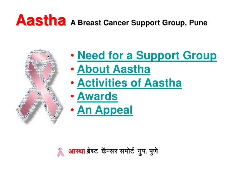 Aastha A Breast Cancer Support Group, Pune             • Need for a Support Group            • About Aastha            • A...