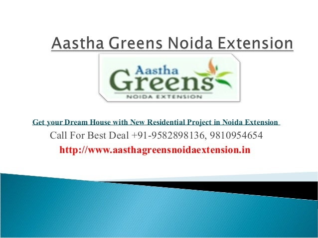 Get your Dream House with New Residential Project in Noida Extension Call For Best Deal +91-9582898136, 9810954654 http://...