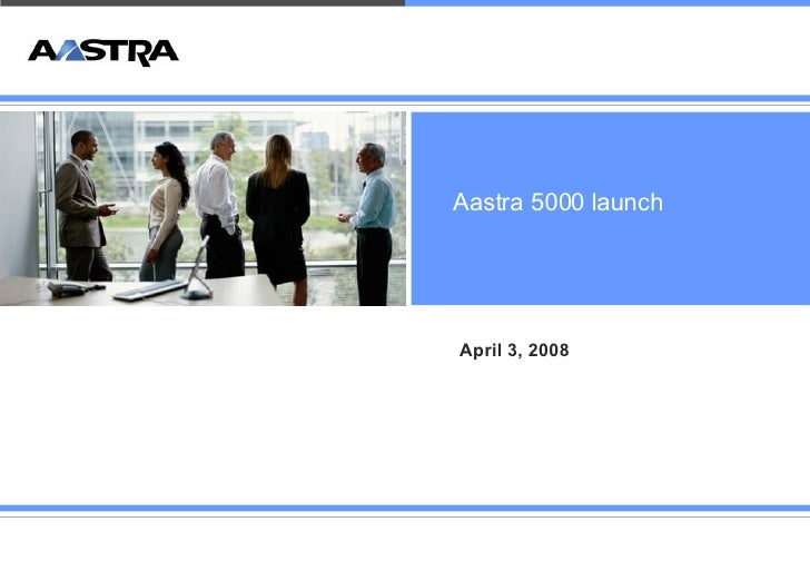 April 3, 2008 Aastra 5000 launch