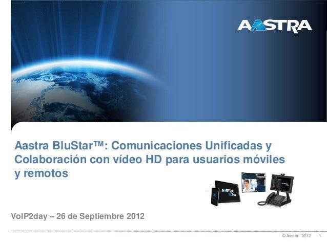 © Aastra - 2012 1Aastra BluStar™: Comunicaciones Unificadas yColaboración con vídeo HD para usuarios móvilesy remotosVoIP2...