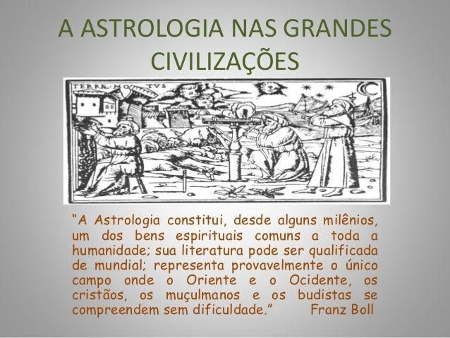 """A ASTROLOGIA NAS GRANDES CIVILIZAÇÕES """"A Astrologia constitui, desde alguns milênios, um dos bens espirituais comuns a tod..."""