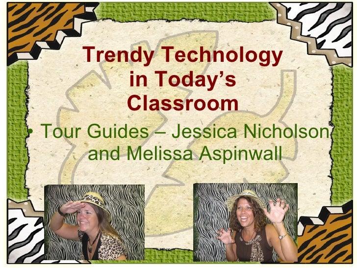Trendy Technology in Today's Classroom <ul><li>Tour Guides –   Jessica Nicholson and Melissa Aspinwall </li></ul>