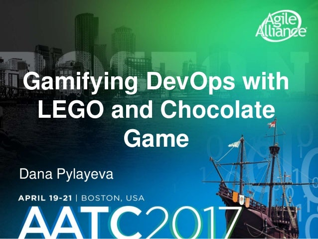 Gamifying DevOps with LEGO and Chocolate Game Dana Pylayeva