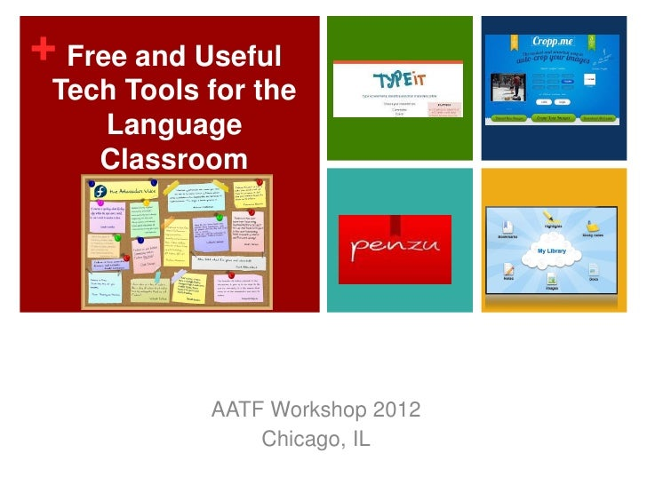 + Free and Useful Tech Tools for the    Language    Classroom            AATF Workshop 2012                Chicago, IL