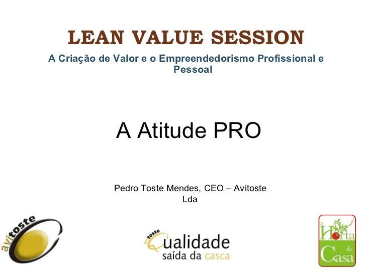 LEAN VALUE SESSION <ul><li>A Criação de Valor e o Empreendedorismo Profissional e Pessoal </li></ul>Pedro Toste Mendes, CE...