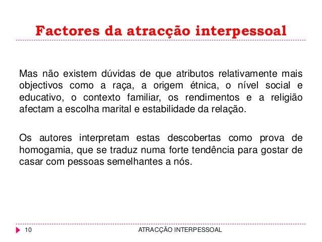 Factores da atracção interpessoal ATRACÇÃO INTERPESSOAL10 Mas não existem dúvidas de que atributos relativamente mais obje...