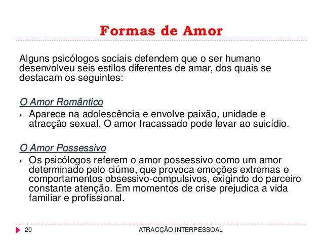 Formas de Amor ATRACÇÃO INTERPESSOAL20 Alguns psicólogos sociais defendem que o ser humano desenvolveu seis estilos difere...
