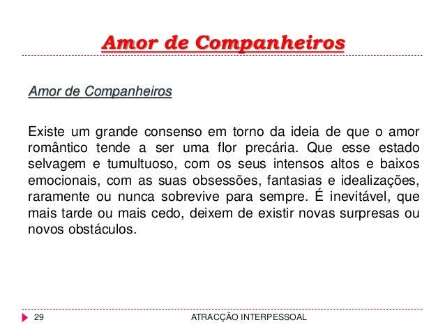Amor de Companheiros ATRACÇÃO INTERPESSOAL29 Amor de Companheiros Existe um grande consenso em torno da ideia de que o amo...