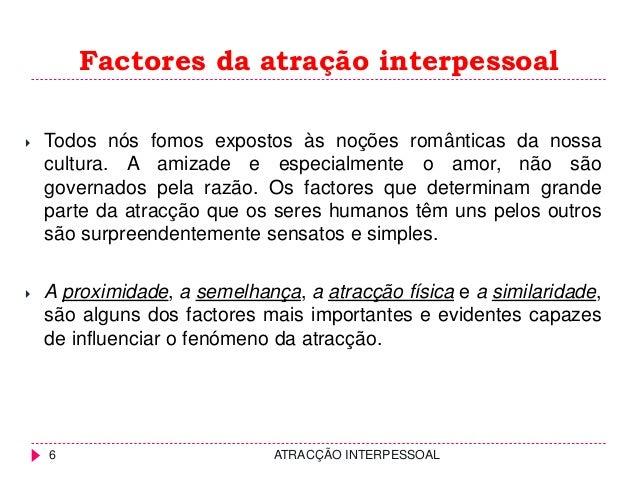 Factores da atração interpessoal  Todos nós fomos expostos às noções românticas da nossa cultura. A amizade e especialmen...