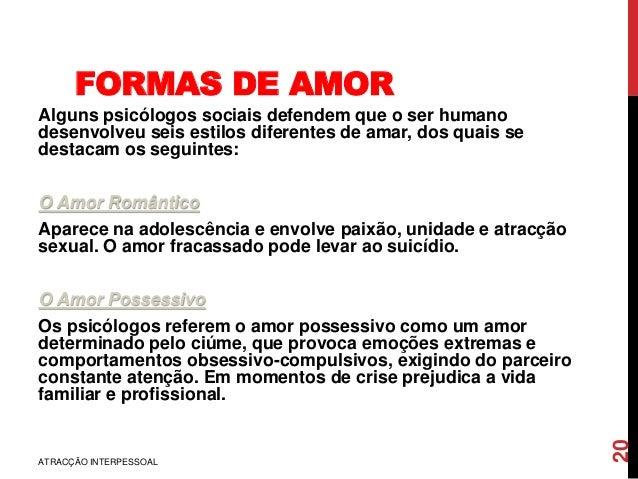 FORMAS DE AMOR Alguns psicólogos sociais defendem que o ser humano desenvolveu seis estilos diferentes de amar, dos quais ...
