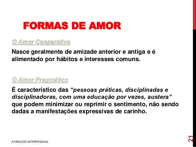 FORMAS DE AMOR O Amor Cooperativo Nasce geralmente de amizade anterior e antiga e é alimentado por hábitos e interesses co...